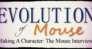 Making A Character: The Mouse Interviews