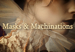 Masks and Machinations Series