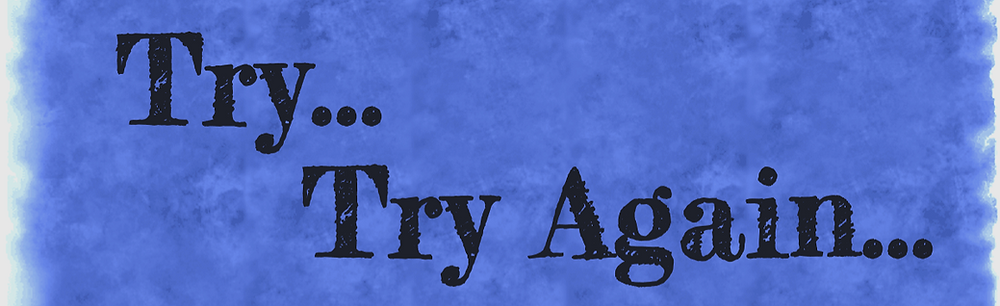 Try... Try Again...