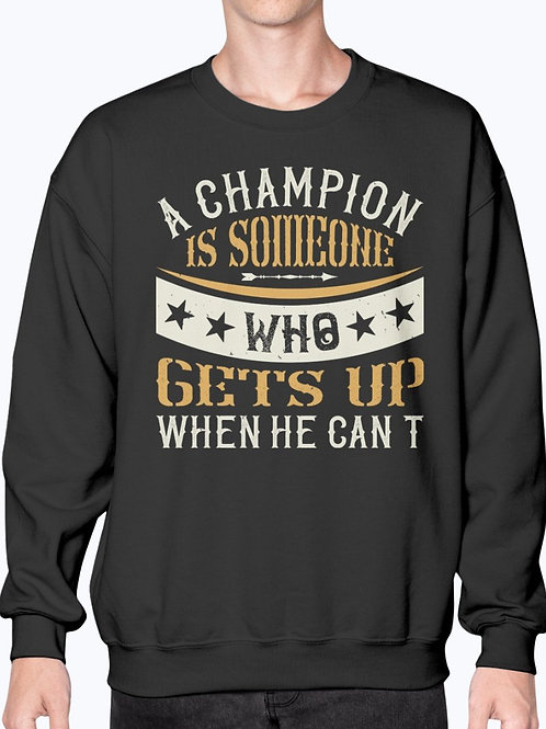 A Champion Is Someone Who Gets Up When He Can't- Boxing-  Sweatshirt - Crew