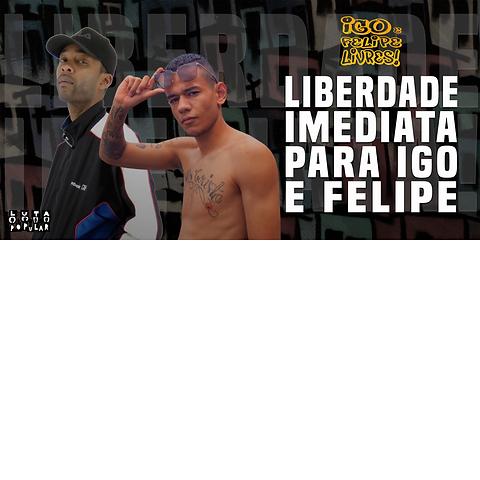 Liberdade para IGO e Felipe.png