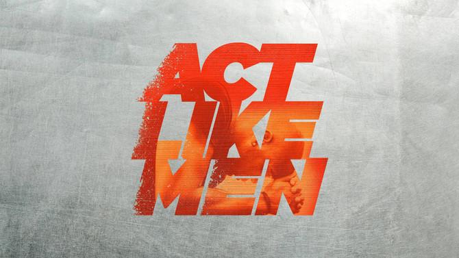 'Act Like Men'