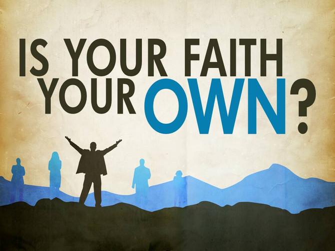 Is Your Faith Your Own Faith?