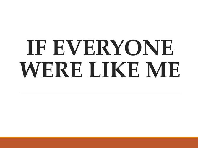 If Everyone Were Like Me