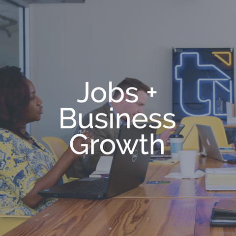 JOBS + BUSINESS GROWTH