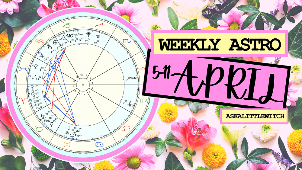 The Weekly Horoscope for April 5, 2021 by Ask a little witch, This week in astrology