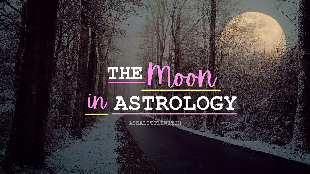 The Moon in Astrology by Ask a little witch, all about the Moon in astrology