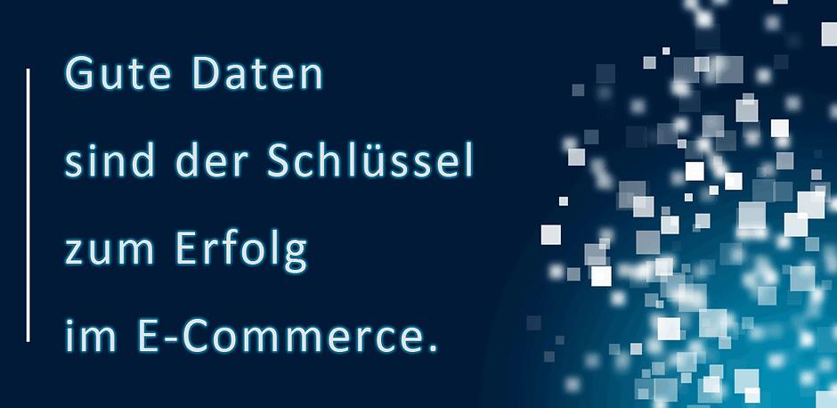 Gute Daten sind der Schlüssel zum Erfolg im E-Commerce