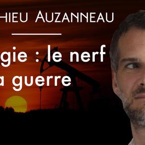 Énergie : le véritable nerf de la guerre – Matthieu Auzanneau
