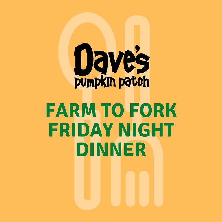 Farm to Fork Friday Night Dinner