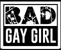 BAD GAY GIRL