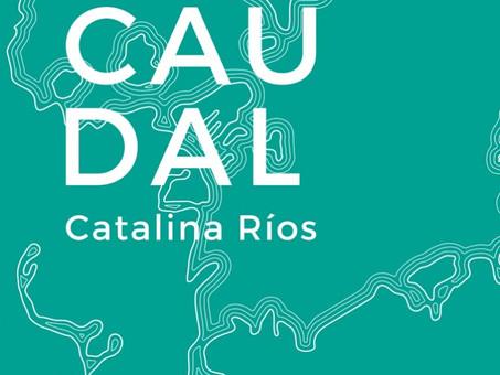 CAUDAL, CATALINA RÍOS