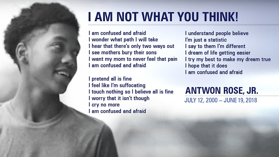 I Am Not What You Think! Antwon Rose, Jr. July 12, 2000 - June 19, 2018