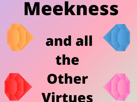 Meekness, And All The Other Virtues