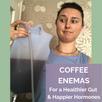 Coffee Enemas for a Healthier Gut & Happier Hormones