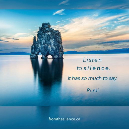 Listen to silence. It has so much to say. - Rumi