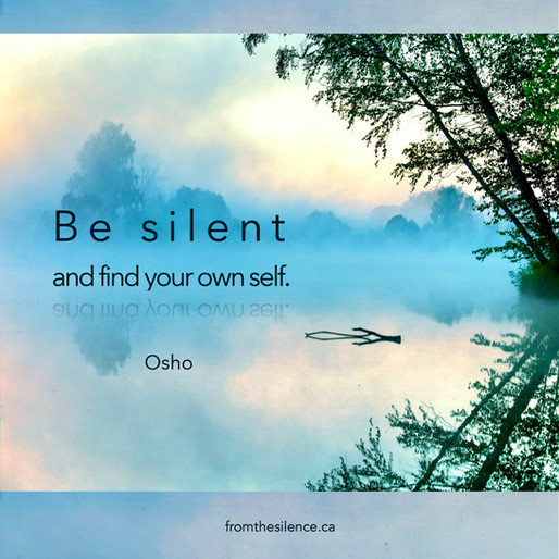 Be silent and find your own self. - Osho