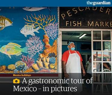 The Guardian. 9/11/2017. A gastronomic tour of Mexico
