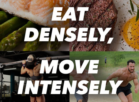 Eat densely - Move intensely
