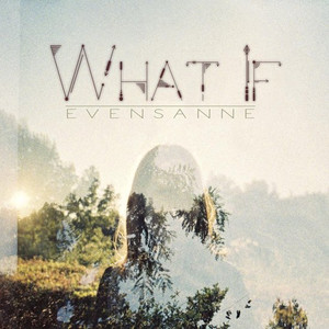 """""""What If"""" - EvenSanne"""