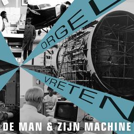 """""""De Man & Zijn Machine"""" - Orgel Vreten"""