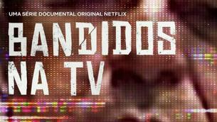 Bandidos na TV (Netflix)