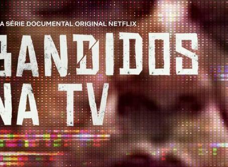 Série documental: Bandidos na TV (Netflix)