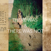 There Was & There Was Not