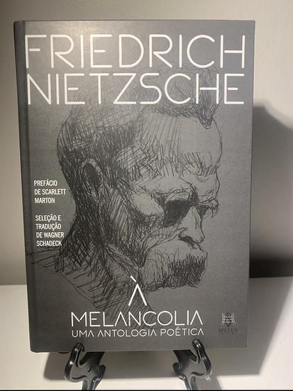 Friedrich Nietzsche: À Melancolia - uma antologia poética.