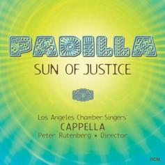 LA Chamber Singers: Padilla, Sun of Justice (GRAMMY-winner, 2006)