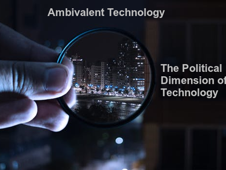 Ambivalent Technology 2: The Political Dimension of Technology