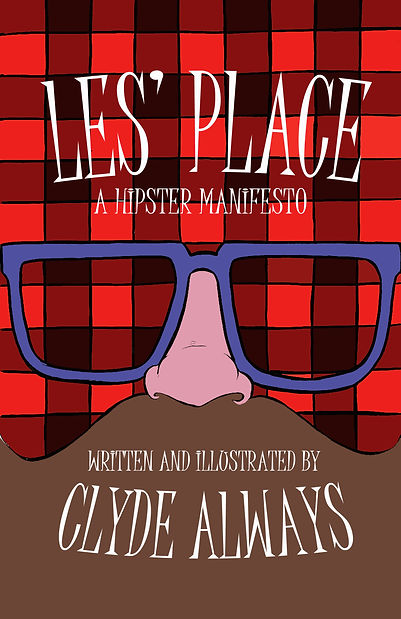 Les' Place--A Hipster Manifesto (a novel by Clyde Always)
