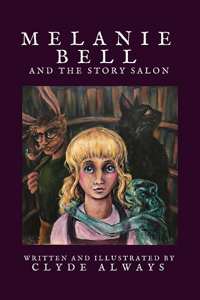 Melanie Bell and the Story Salon (a novel by Clyde Always)