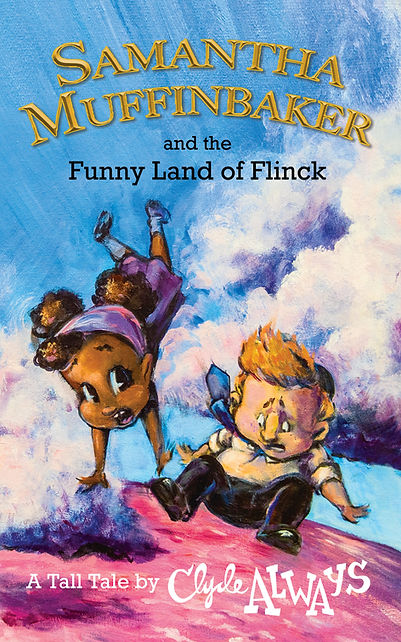 Samantha Muffinbaker and the Funny Land of Flinck (a novel by Clyde Always)