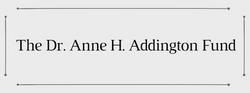 The Dr. Anne H. Addington Fund