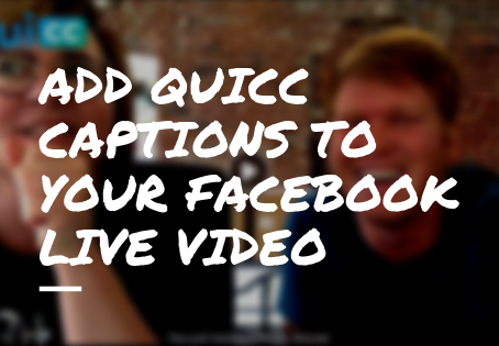 Adding QuiCC Captions to a Facebook Live Video