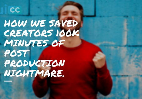 How We Saved Creators 100k Minutes of Post Production Nightmare