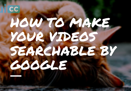 How to Make Your Videos Searchable by Google