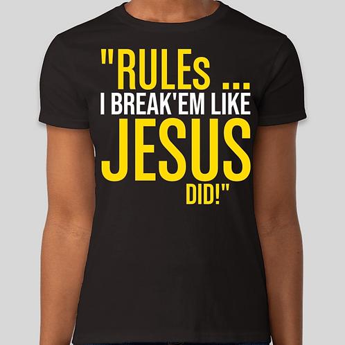 "RULEs I BREAK'EM LIKE JESUS DID!"" Tshirt"