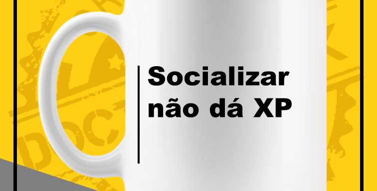 Caneca - Socializar não dá XP