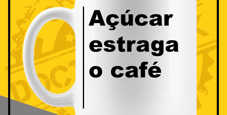 Caneca - Açúcar estraga o café