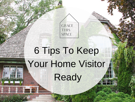 6 TIPS TO KEEP YOUR HOME VISITOR READY