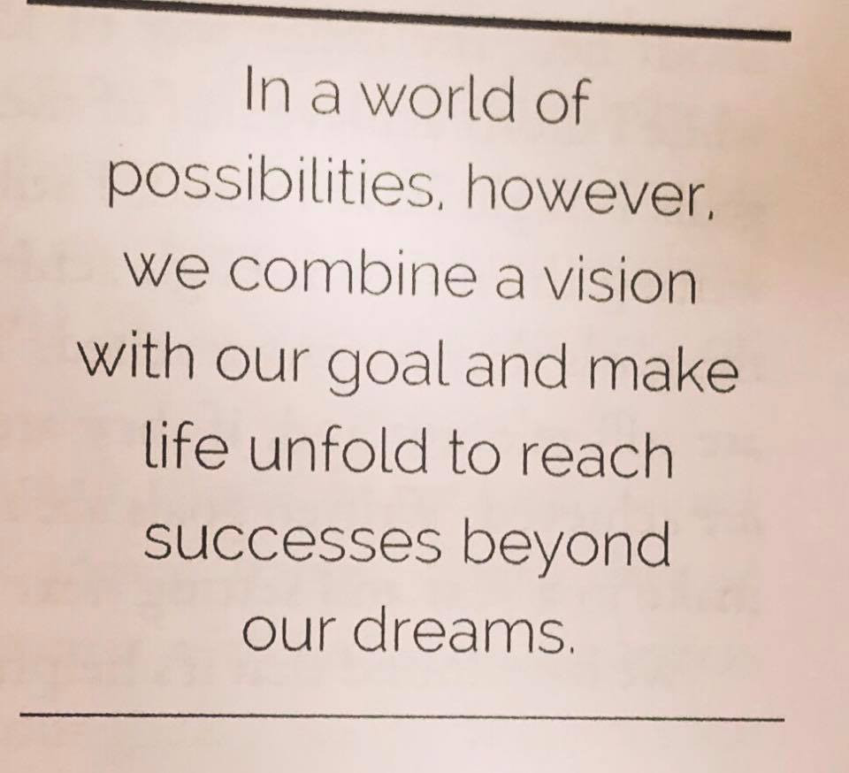 we combine a vision with our goal and make life unfold to reach successes beyond our dreams