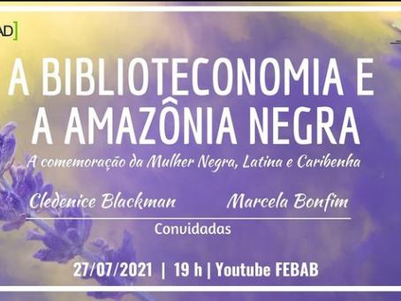 A BIBLIOTECONOMIA E A AMAZÔNIA NEGRA: A comemoração da Mulher Negra, Latina e Caribenha