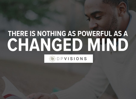 There is Nothing as Powerful as a Changed Mind