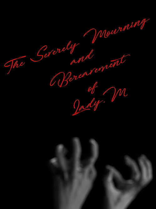 The Severely Mourning and Bereavement of Lady M. by Miss Theatre