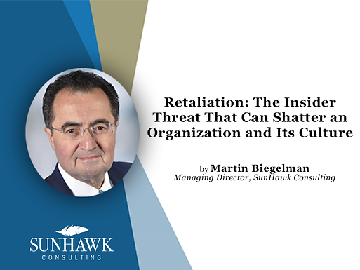 Retaliation: The Insider Threat That Can Shatter an Organization and Its Culture