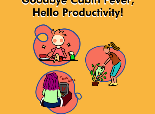 GOODBYE CABIN FEVER, HELLO PRODUCTIVITY!