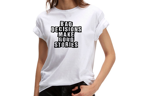 "Tricou ""Bad decisions make good stories"""