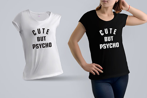 "Tricou ""Cute but psycho"""